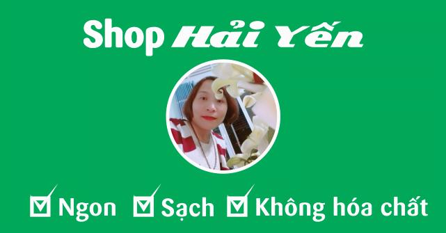 Shop Hải Yến Bán hàng Ngon - Sạch - Không Hóa Chất